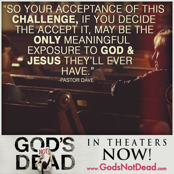 """A quote from the film God's Not Dead, which reads """"So your acceptance of this challenge, if you decide the [sic] accept it, may be the only meaningful exposure to God & Jesus they'll ever have."""""""
