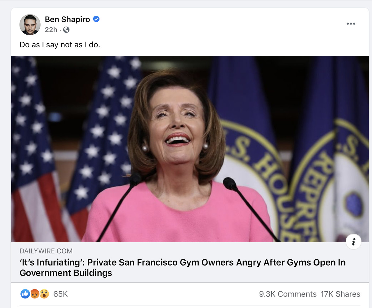 """A Facebook post from Ben Shapiro with the header """"Do as I say not as I do"""" features a picture of House Speaker Nancy Pelosi laughing from behind a podium and a Daily Wire link to """"It's infuriating: Private San Francisco gym owners angry after gyms open in government buildings."""""""
